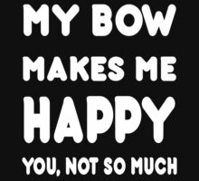 My Bow Makes Me Happy You, Not So Much - Tshirts & Hoodies T-Shirt