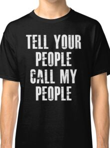 Tell Your People Call My People Tshirt Classic T-Shirt