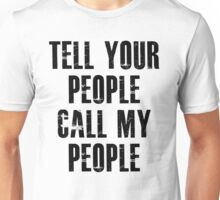 Tell Your People Call My People Tshirt Unisex T-Shirt