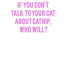Talk To Your Cat About Catnip Photographic Print
