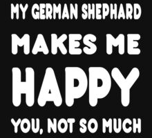 My German Shephard Makes Me Happy You, Not So Much - Tshirts & Hoodies by custom222