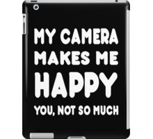 My Camera Makes Me Happy You, Not So Much - Tshirts & Hoodies iPad Case/Skin