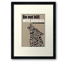 Do not kill the wild animals Framed Print