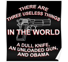There Are Three Useless Things In The World A Dull knife,An Unloaded Gun,And Obama - TShirts & Hoodies Poster