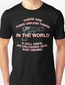 There Are Three Useless Things In The World A Dull knife,An Unloaded Gun,And Obama - TShirts & Hoodies T-Shirt
