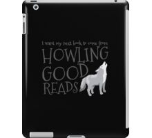 I want my next book to come from HOWLING GOOD READS iPad Case/Skin