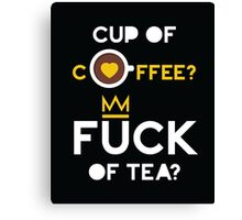 Cup of tea fuck of coffee Canvas Print