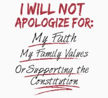 I Will Not Apologize For My Faith My Family Values Or Supporting The Constitution - TShirts & Hoodies by funnyshirts2015