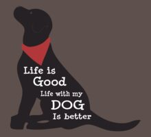 Life is Good - Life with My Dog is Better Kids Clothes