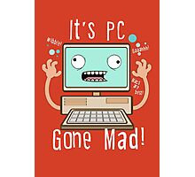 PC Gone Mad Photographic Print