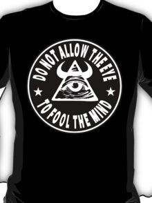 Do Not Allow The Eye To Fool The Mind T-Shirt
