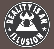 Reality Is An Illusion by IlluminNation