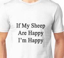 If My Sheep Are Happy I'm Happy  Unisex T-Shirt
