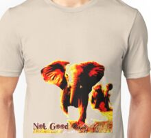 Not Good- Elephant Charge Unisex T-Shirt