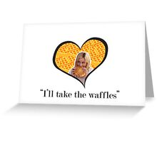 I'll Take The Waffles Greeting Card