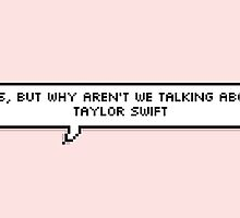 Yes, but why aren't we talking about Taylor Swift? by chesirecatsmile