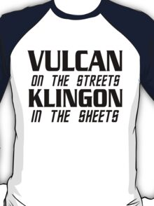 Vulcan on the streets, Klingon in the sheets T-Shirt