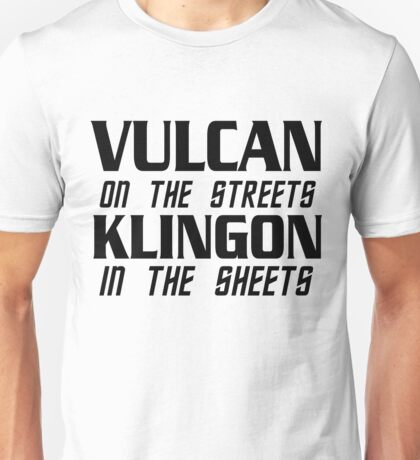 Vulcan on the streets, Klingon in the sheets Unisex T-Shirt