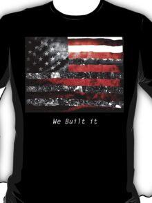 We Built it Flag T-Shirt