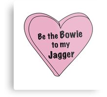 Be the Bowie to my Jagger Metal Print