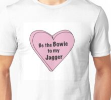 Be the Bowie to my Jagger Unisex T-Shirt