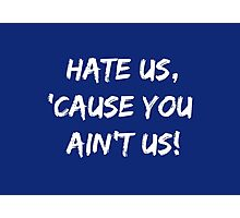 Hate Us 'Cause You Ain't Us Photographic Print