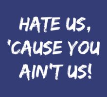 Hate Us 'Cause You Ain't Us by jdbruegger