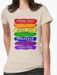 Come Out Wherever You Are Womens Fitted T-Shirt