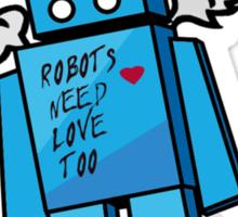 Robots Need Love Too Sticker