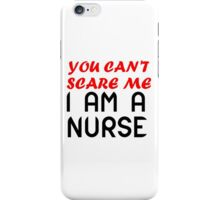You Can't Scare Me I'm a Nurse Tee Shirt iPhone Case/Skin