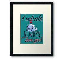 I whale always love you! Framed Print