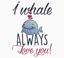 I whale always love you! One Piece - Short Sleeve