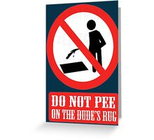 Do not Pee on Dude's Rug Greeting Card