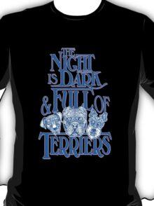 The Night is Dark & Full of Terriers T-Shirt