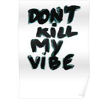 don't kill my vibe Poster