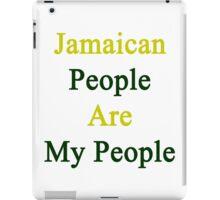 Jamaican People Are My People  iPad Case/Skin