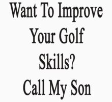 Want To Improve Your Golf Skills? Call My Son  by supernova23
