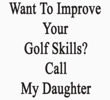 Want To Improve Your Golf Skills? Call My Daughter  by supernova23