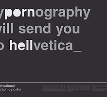 Typornography Will Send You To Hellvetica by Gershom Charig