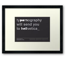 Typornography Will Send You To Hellvetica Framed Print