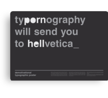 Typornography Will Send You To Hellvetica Canvas Print