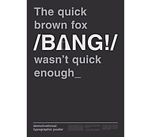 THE QUICK BROWN FOX Photographic Print