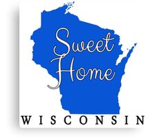 Wisconsin Sweet Home Wisconsin Canvas Print