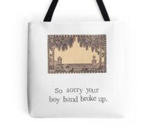 So Sorry Your Boy Band Broke Up Tote Bag