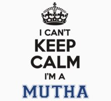 I cant keep calm Im a MUTHA by icanting