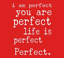 i am perfect you are perfect life is perfect red white Unisex T-Shirt