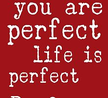 i am perfect you are perfect life is perfect red white by M Sylvia Chaume