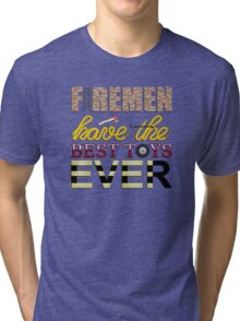 Firemen Have the Best Toys Ever Tri-blend T-Shirt