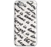 Where the Heart is Home is Where the Heart Is iPhone Case/Skin