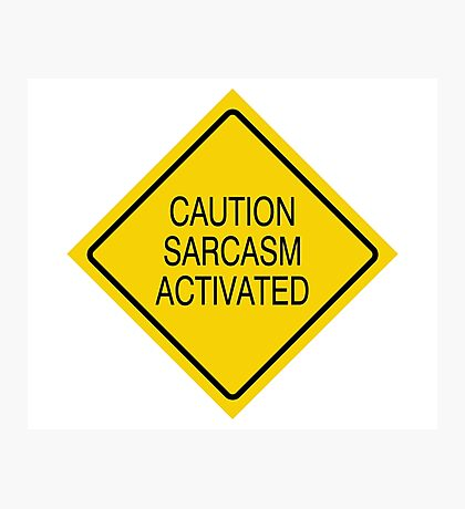 Caution sarcasm activated  Photographic Print